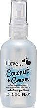 Parfémy, Parfumerie, kosmetika Osvěžující sprej na tělo - I Love... Coconut & Cream Refreshing Body Spritzer