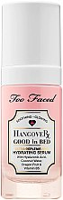 Parfémy, Parfumerie, kosmetika Sérum na obličej - Too Faced Hangover Good In Bed Ultra-Replenishing Hydrating Serum