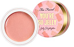 Parfémy, Parfumerie, kosmetika Lehký želé podobný rozjasňovač - Too Faced You're So Jelly Highlighter