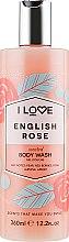 Parfémy, Parfumerie, kosmetika Sprchový gel Anglická růže - I Love English Rose Body Wash